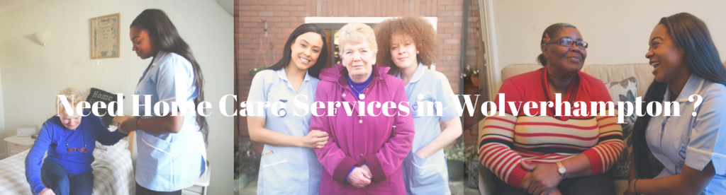 Need Home Care Services in Wolverhampton ?